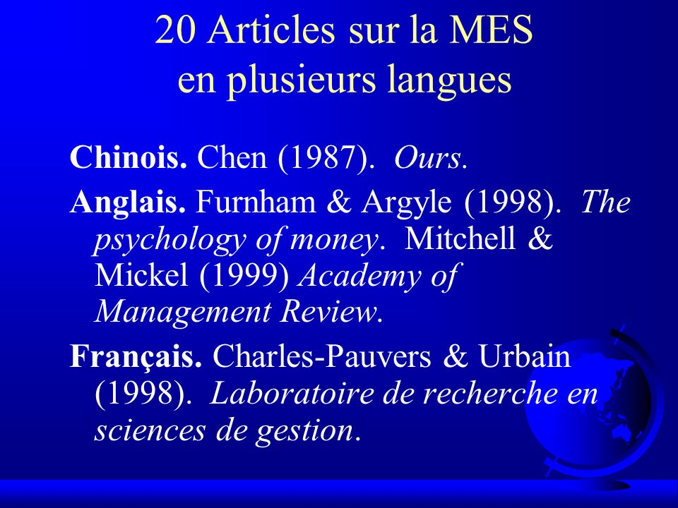 20 Articles sur la MES en plusieurs langues Chinois. Chen (1987). Ours. Anglais. Furnham & Argyle (1998). The psychology of money. Mitchell & Mickel (