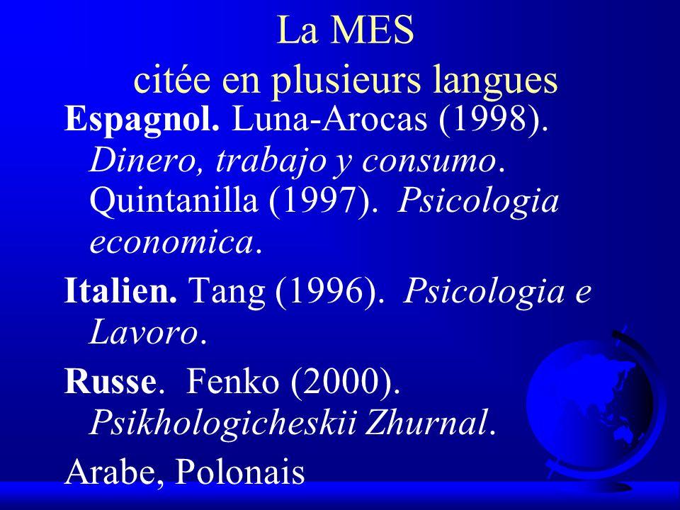La MES citée en plusieurs langues Espagnol. Luna-Arocas (1998). Dinero, trabajo y consumo. Quintanilla (1997). Psicologia economica. Italien. Tang (19