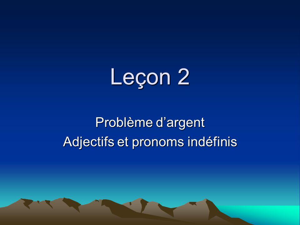 Leçon 2 Problème dargent Adjectifs et pronoms indéfinis