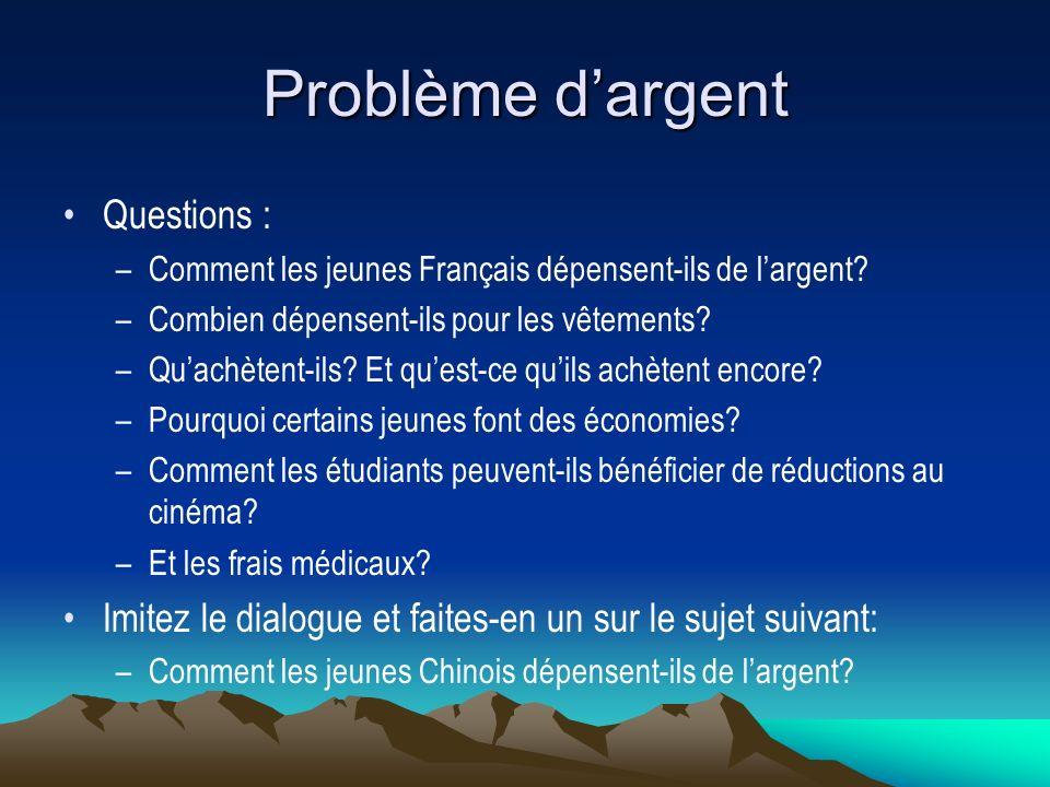 Problème dargent Questions : –Comment les jeunes Français dépensent-ils de largent? –Combien dépensent-ils pour les vêtements? –Quachètent-ils? Et que