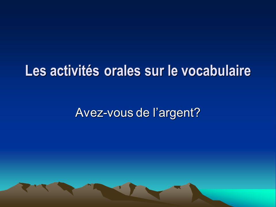 Les activités orales sur le vocabulaire Avez-vous de largent?