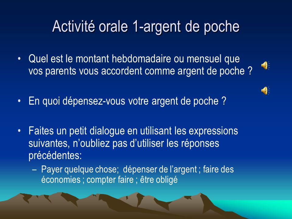 Activité orale 1-argent de poche Quel est le montant hebdomadaire ou mensuel que vos parents vous accordent comme argent de poche ? En quoi dépensez-v