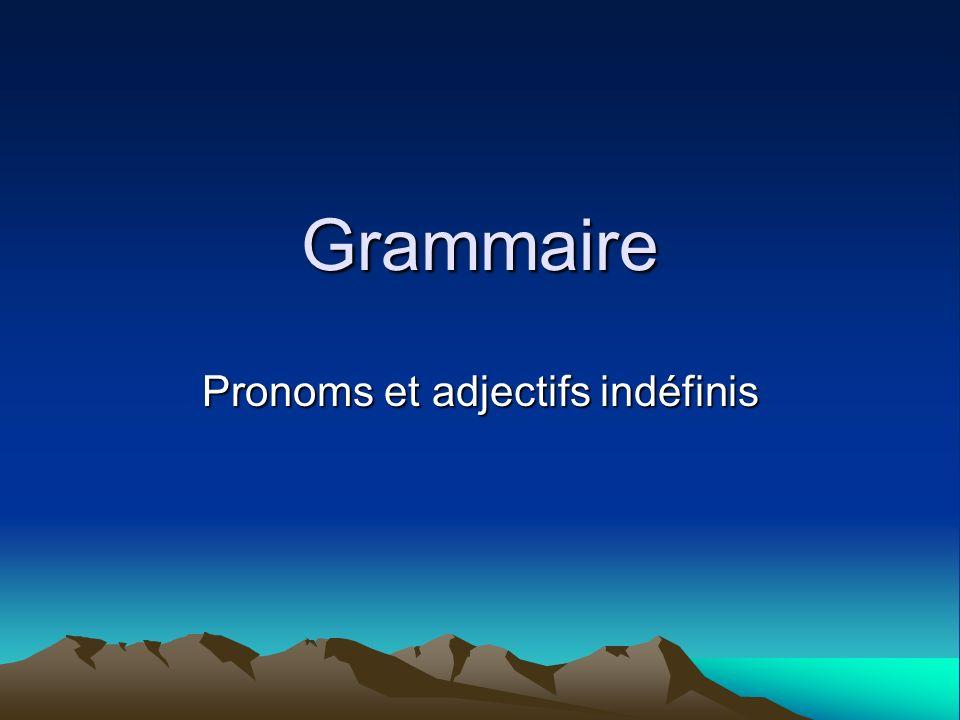 Les pronoms et adjectifs indéfinis Adjectifs indéfinis: –Certain(e) / différent (e) / maint(e) / chaque/ divers(e) / quelque Pronoms indéfinis: –Quelquun / chacun/ lun lautre / on / quelque chose / rien / personne Adjectifs et pronoms indéfinis: –Aucun / certains /même/ pas un / tout / autre / tel / nul / plusieurs / tous