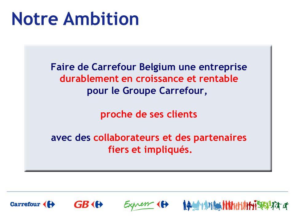 Faire de Carrefour Belgium une entreprise durablement en croissance et rentable pour le Groupe Carrefour, proche de ses clients avec des collaborateur