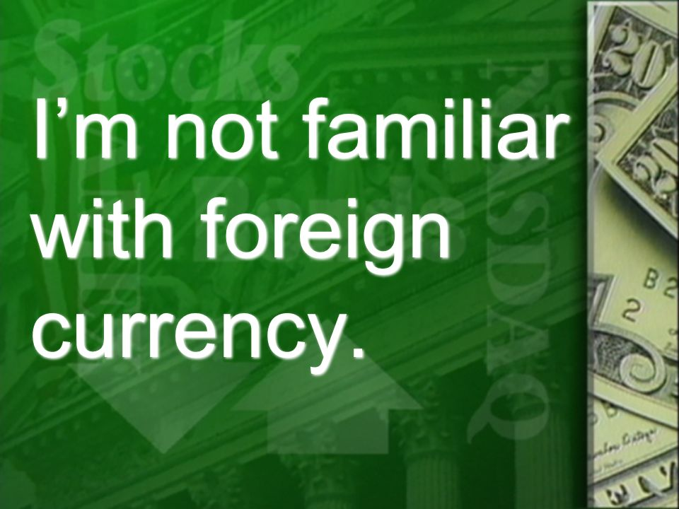 Im not familiar with foreign currency.