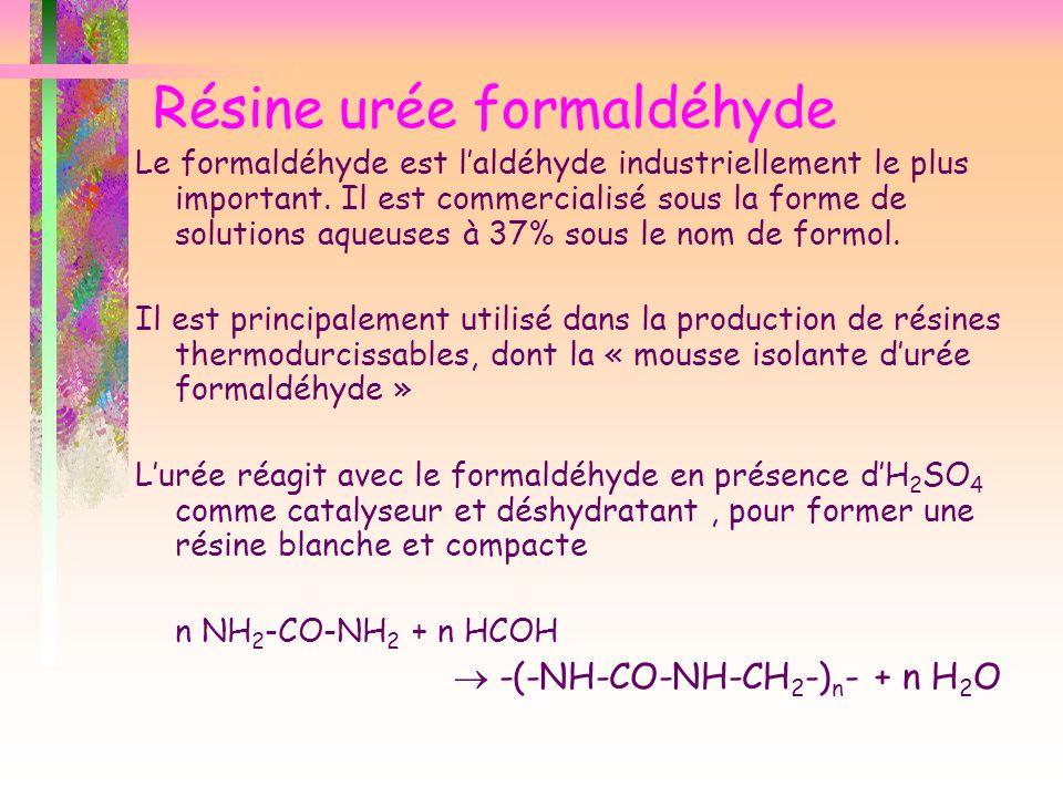 Résine urée formaldéhyde Le formaldéhyde est laldéhyde industriellement le plus important. Il est commercialisé sous la forme de solutions aqueuses à
