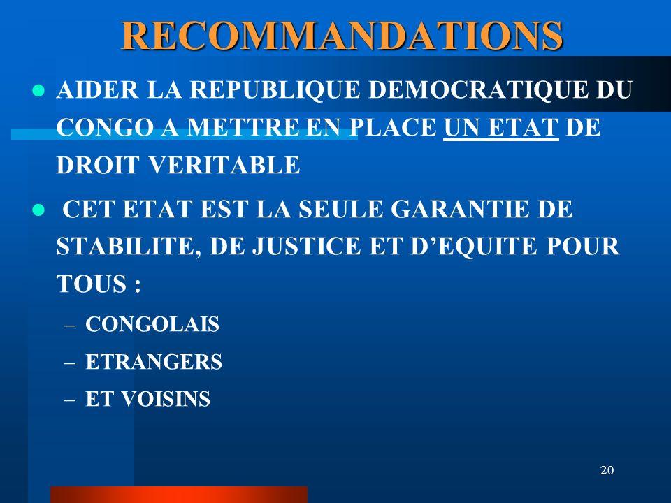 20 RECOMMANDATIONS AIDER LA REPUBLIQUE DEMOCRATIQUE DU CONGO A METTRE EN PLACE UN ETAT DE DROIT VERITABLE CET ETAT EST LA SEULE GARANTIE DE STABILITE,