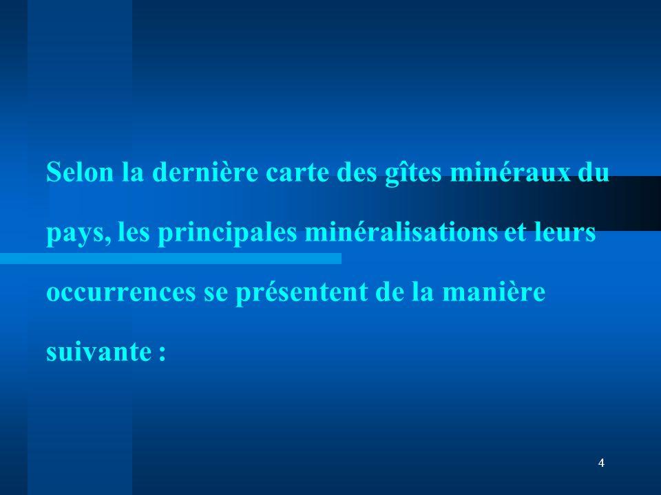 4 Selon la dernière carte des gîtes minéraux du pays, les principales minéralisations et leurs occurrences se présentent de la manière suivante :