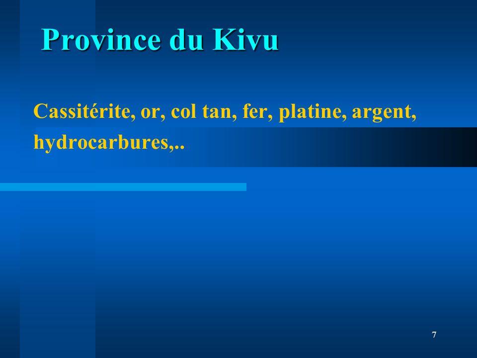7 Cassitérite, or, col tan, fer, platine, argent, hydrocarbures,.. Province du Kivu