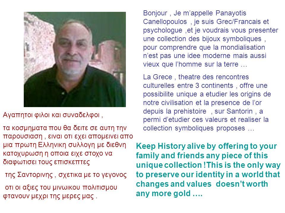 Bonjour, Je mappelle Panayotis Canellopoulos, je suis Grec/Francais et psychologue,et je voudrais vous presenter une collection des bijoux symboliques