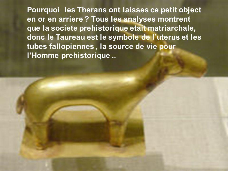 Pourquoi les Therans ont laisses ce petit object en or en arriere ? Tous les analyses montrent que la societe prehistorique etait matriarchale, donc l