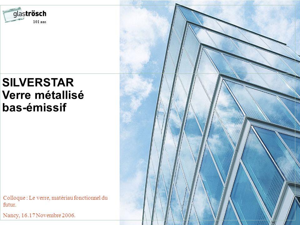 SILVERSTAR Verre métallisé bas-émissif 101 ans Colloque : Le verre, matériau fonctionnel du futur. Nancy, 16.17 Novembre 2006.