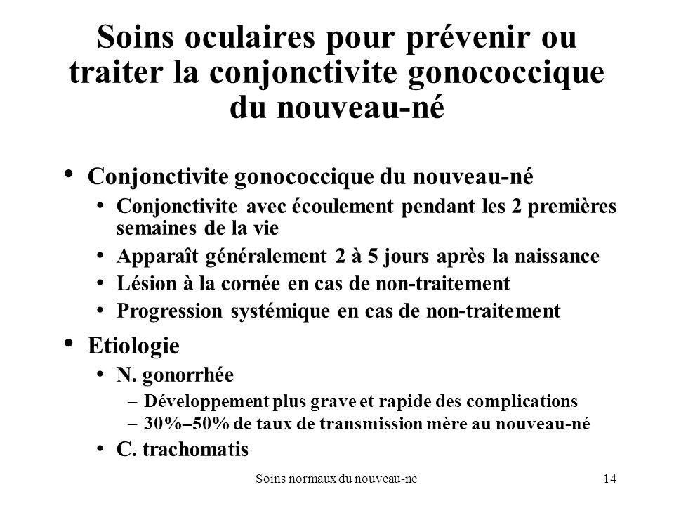 14Soins normaux du nouveau-né Soins oculaires pour prévenir ou traiter la conjonctivite gonococcique du nouveau-né Conjonctivite gonococcique du nouve