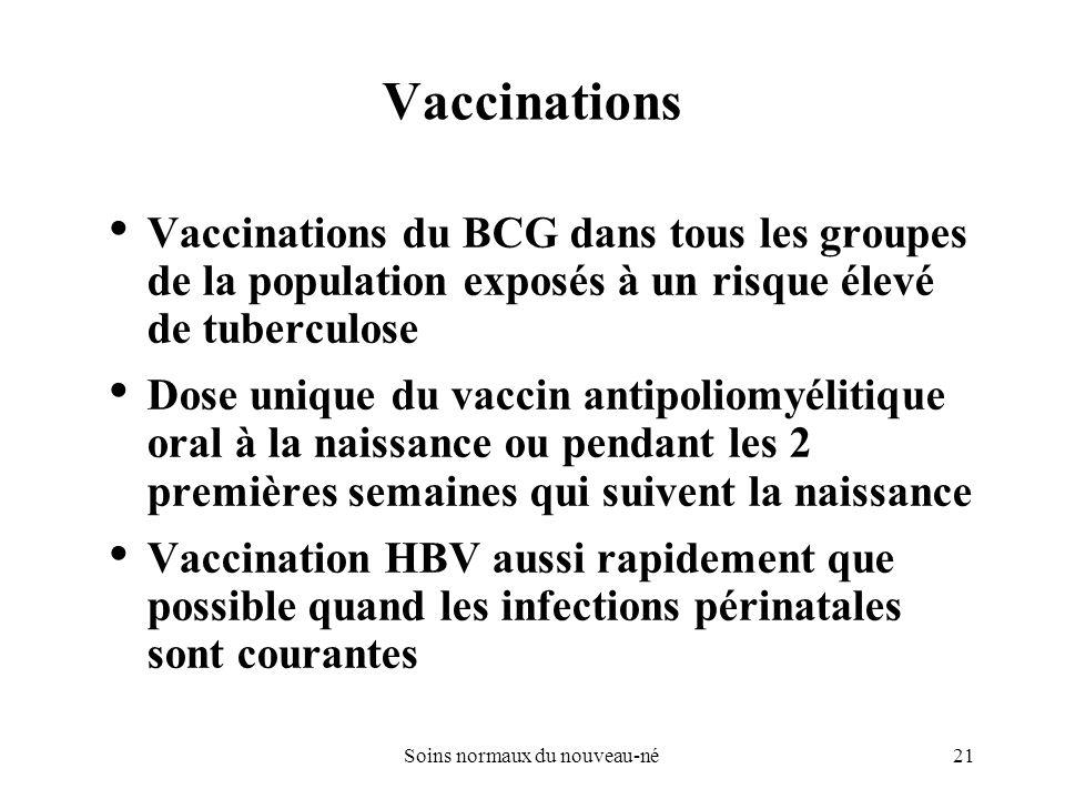 21Soins normaux du nouveau-né Vaccinations Vaccinations du BCG dans tous les groupes de la population exposés à un risque élevé de tuberculose Dose un