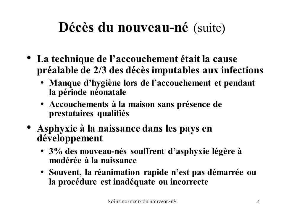 4Soins normaux du nouveau-né Décès du nouveau-né (suite) La technique de laccouchement était la cause préalable de 2/3 des décès imputables aux infect
