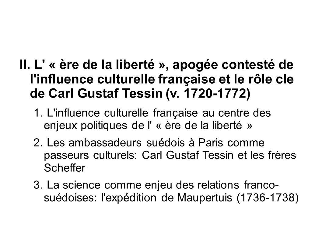 II. L' « ère de la liberté », apogée contesté de l'influence culturelle française et le rôle cle de Carl Gustaf Tessin (v. 1720-1772) 1. L'influence c