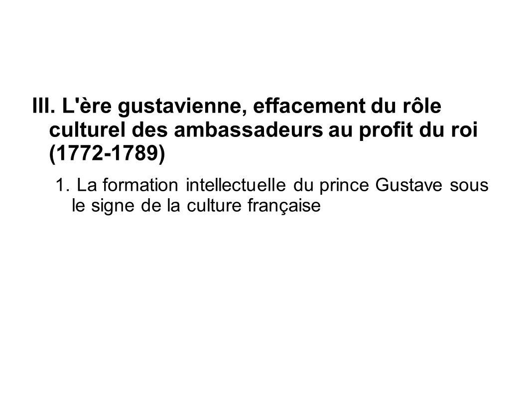III. L'ère gustavienne, effacement du rôle culturel des ambassadeurs au profit du roi (1772-1789) 1. La formation intellectuelle du prince Gustave sou