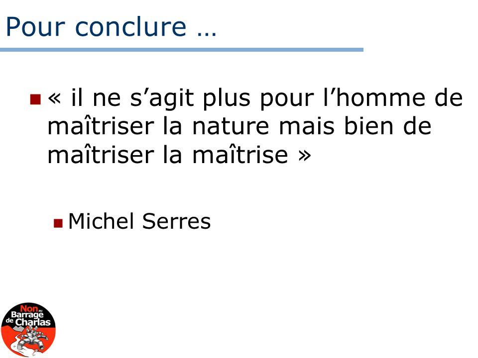 Pour conclure … « il ne sagit plus pour lhomme de maîtriser la nature mais bien de maîtriser la maîtrise » Michel Serres