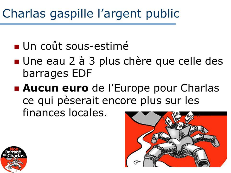 Charlas gaspille largent public Un coût sous-estimé Une eau 2 à 3 plus chère que celle des barrages EDF Aucun euro de lEurope pour Charlas ce qui pèse