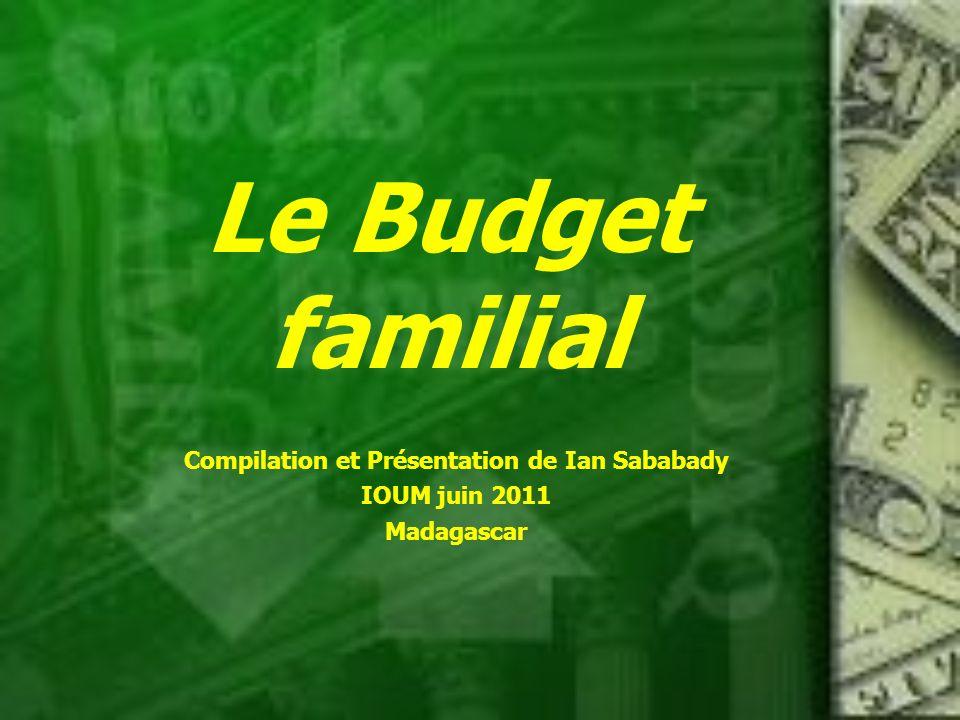 Le Budget familial Compilation et Présentation de Ian Sababady IOUM juin 2011 Madagascar