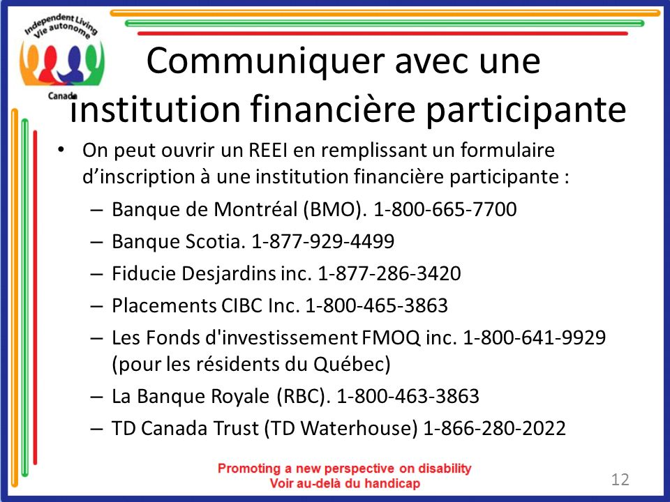Communiquer avec une institution financière participante On peut ouvrir un REEI en remplissant un formulaire dinscription à une institution financière participante : – Banque de Montréal (BMO).