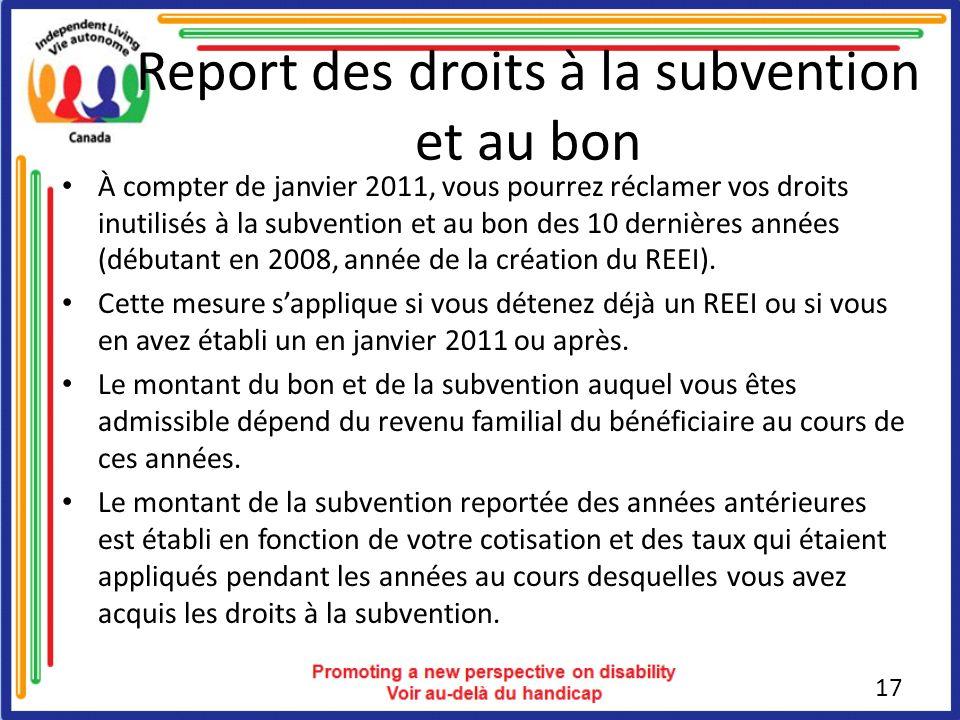 Report des droits à la subvention et au bon À compter de janvier 2011, vous pourrez réclamer vos droits inutilisés à la subvention et au bon des 10 dernières années (débutant en 2008, année de la création du REEI).