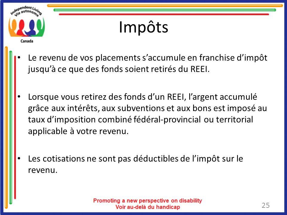 Impôts Le revenu de vos placements saccumule en franchise dimpôt jusquà ce que des fonds soient retirés du REEI.