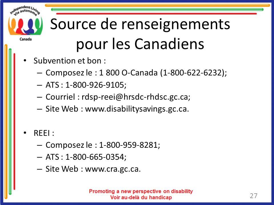 Source de renseignements pour les Canadiens Subvention et bon : – Composez le : 1 800 O-Canada (1-800-622-6232); – ATS : 1-800-926-9105; – Courriel : rdsp-reei@hrsdc-rhdsc.gc.ca; – Site Web : www.disabilitysavings.gc.ca.