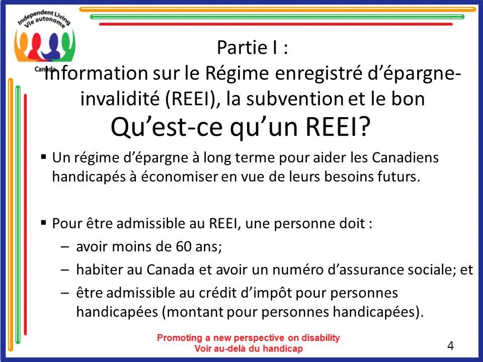 Partie I : Information sur le Régime enregistré dépargne- invalidité (REEI), la subvention et le bon 4 Quest-ce quun REEI.