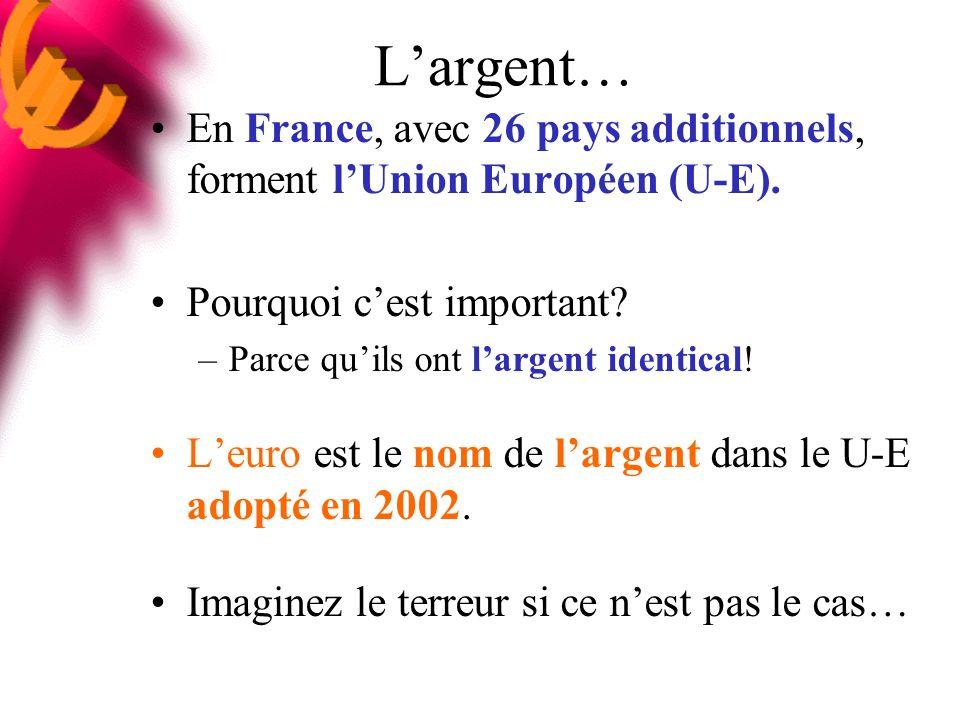 Largent… En France, avec 26 pays additionnels, forment lUnion Européen (U-E).