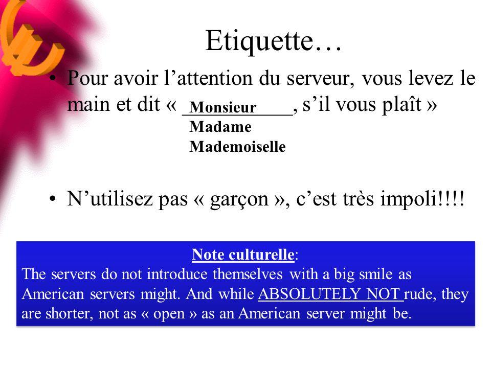 Etiquette… Pour avoir lattention du serveur, vous levez le main et dit « __________, sil vous plaît » Nutilisez pas « garçon », cest très impoli!!!.