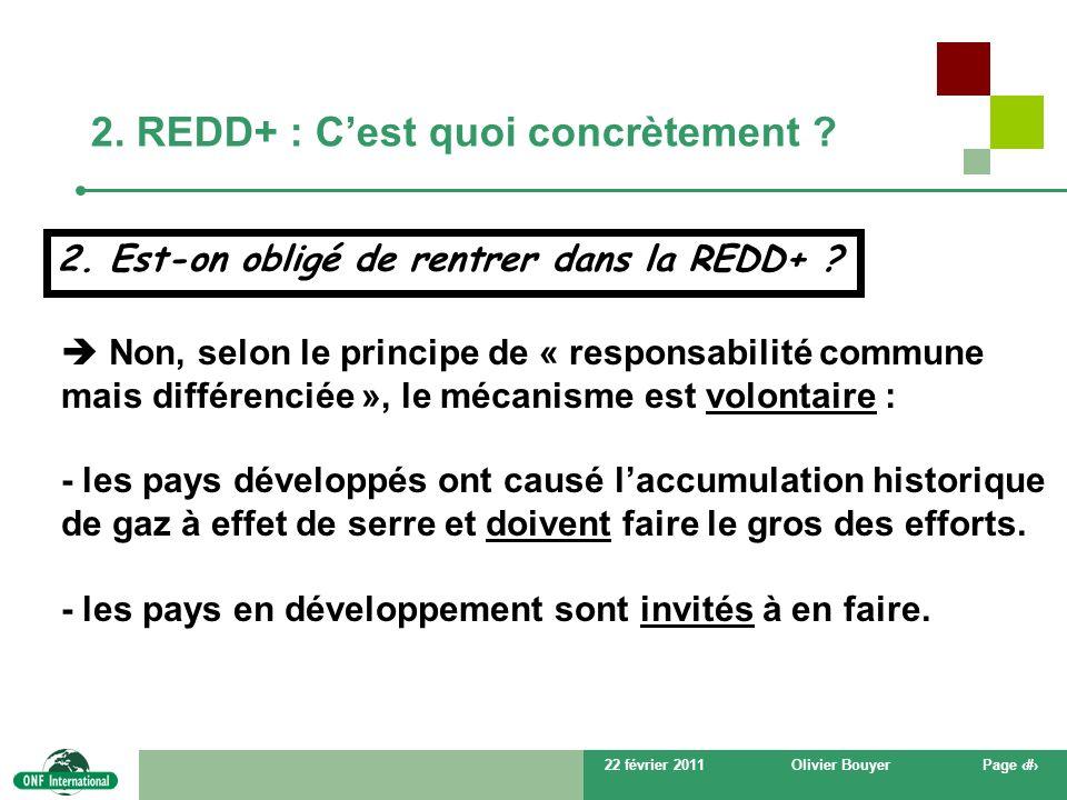 22 février 2011Olivier BouyerPage # 2. REDD+ : Cest quoi concrètement ? Non, selon le principe de « responsabilité commune mais différenciée », le méc