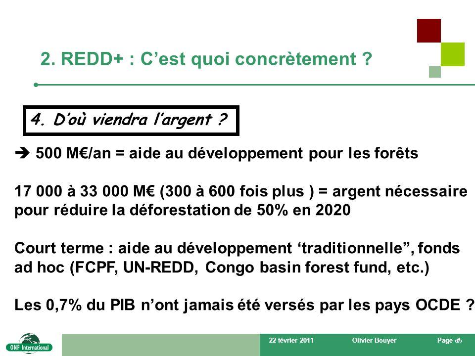 22 février 2011Olivier BouyerPage # 2. REDD+ : Cest quoi concrètement ? 4. Doù viendra largent ? 500 M/an = aide au développement pour les forêts 17 0