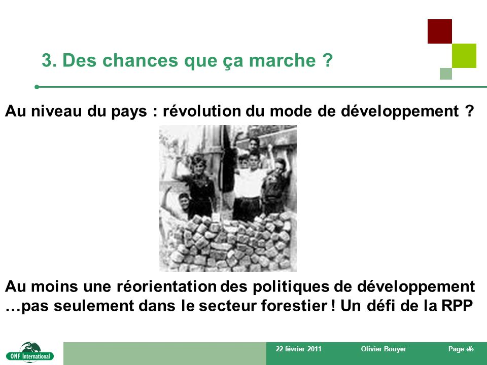 22 février 2011Olivier BouyerPage # 3. Des chances que ça marche ? Au niveau du pays : révolution du mode de développement ? Au moins une réorientatio