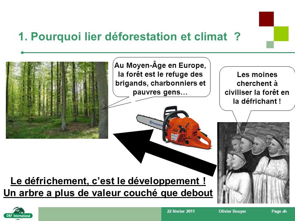22 février 2011Olivier BouyerPage # 1. Pourquoi lier déforestation et climat ? Au Moyen-Âge en Europe, la forêt est le refuge des brigands, charbonnie