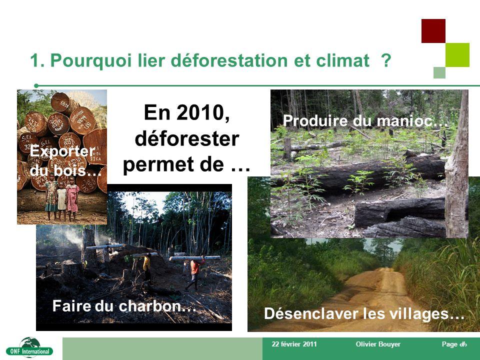 22 février 2011Olivier BouyerPage # 1. Pourquoi lier déforestation et climat ? En 2010, déforester permet de … Produire du manioc… Désenclaver les vil