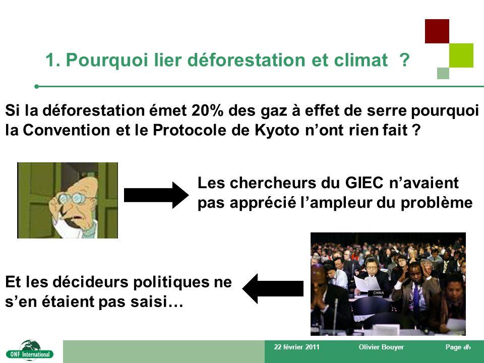 22 février 2011Olivier BouyerPage # 1. Pourquoi lier déforestation et climat ? Si la déforestation émet 20% des gaz à effet de serre pourquoi la Conve