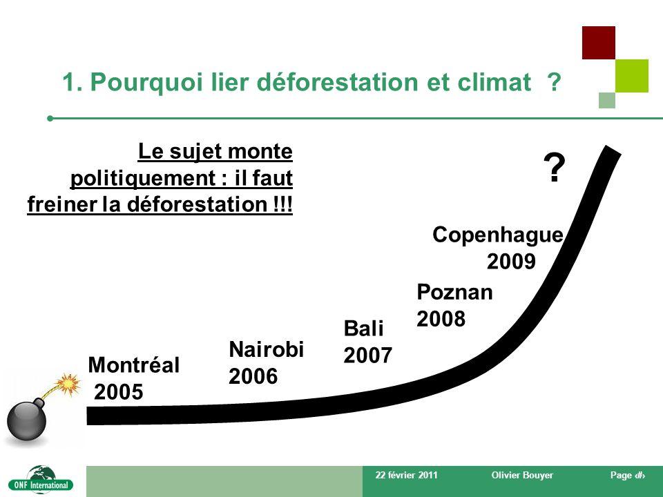 22 février 2011Olivier BouyerPage # 1. Pourquoi lier déforestation et climat ? Le sujet monte politiquement : il faut freiner la déforestation !!! Mon