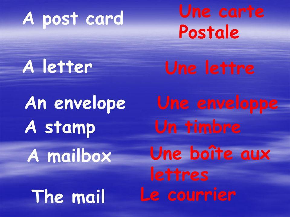 A post card Une carte Postale A letter Une lettre An envelopeUne enveloppe A stampUn timbre A mailbox Une boîte aux lettres The mail Le courrier