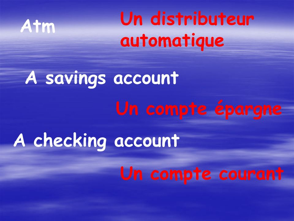 Atm Un distributeur automatique A savings account Un compte épargne A checking account Un compte courant