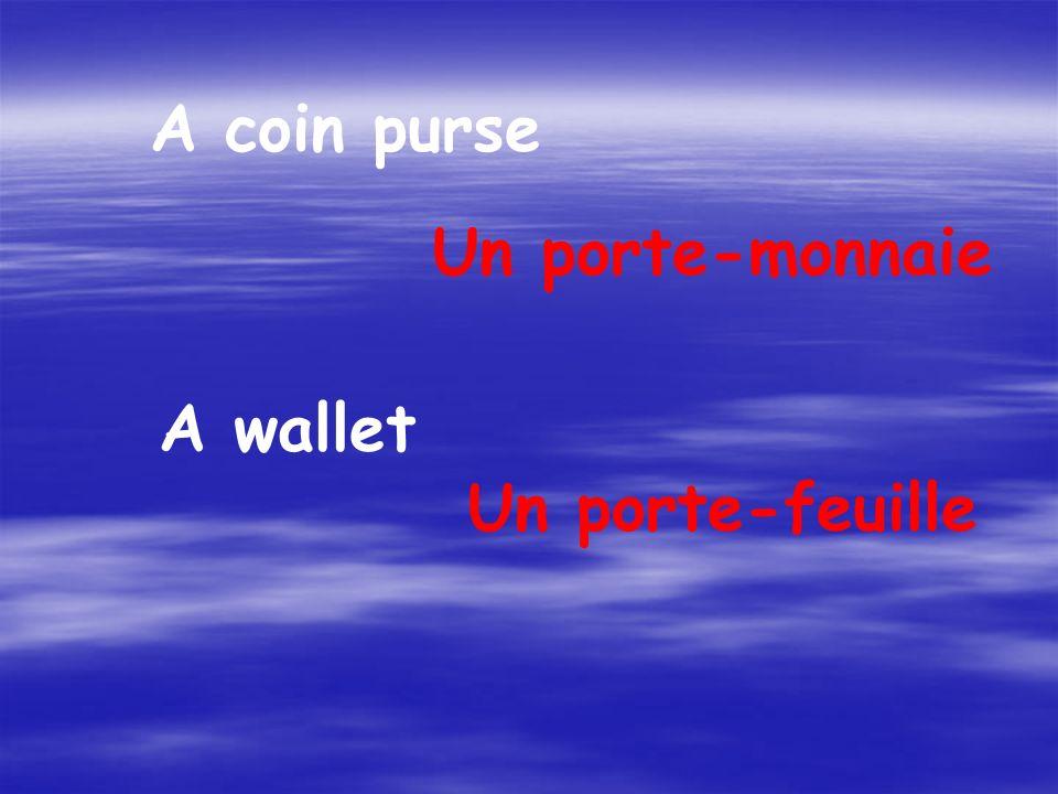 A coin purse Un porte-monnaie A wallet Un porte-feuille