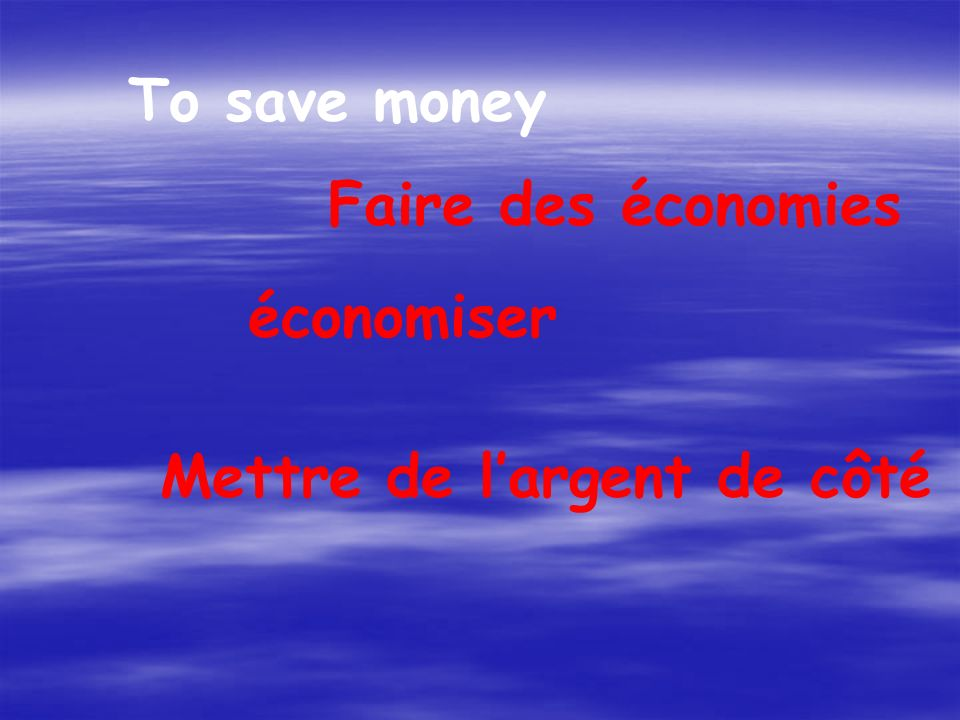 To save money Faire des économies économiser Mettre de largent de côté