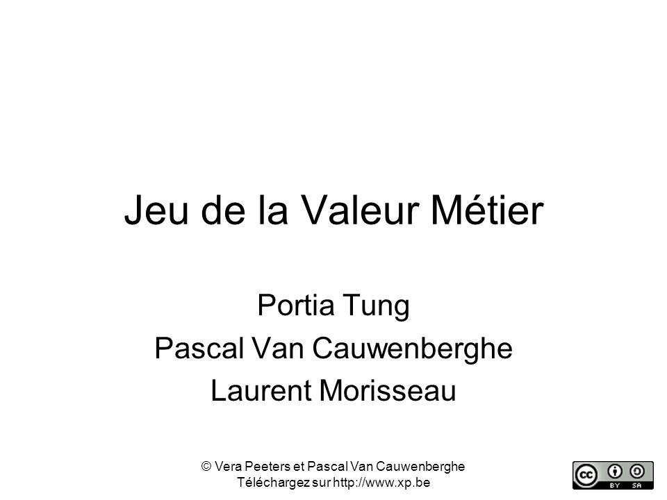 Jeu de la Valeur Métier Portia Tung Pascal Van Cauwenberghe Laurent Morisseau © Vera Peeters et Pascal Van Cauwenberghe Téléchargez sur http://www.xp.