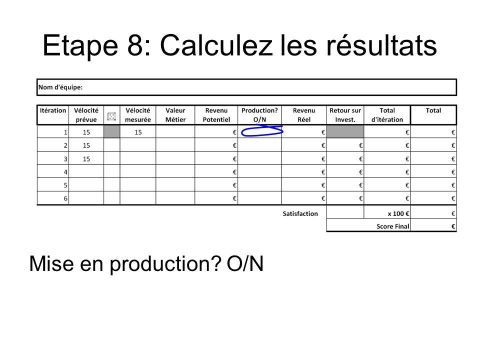 Etape 8: Calculez les résultats Mise en production? O/N