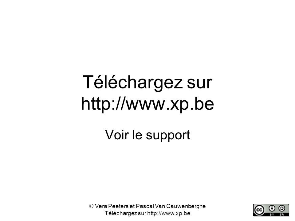 Téléchargez sur http://www.xp.be Voir le support © Vera Peeters et Pascal Van Cauwenberghe Téléchargez sur http://www.xp.be
