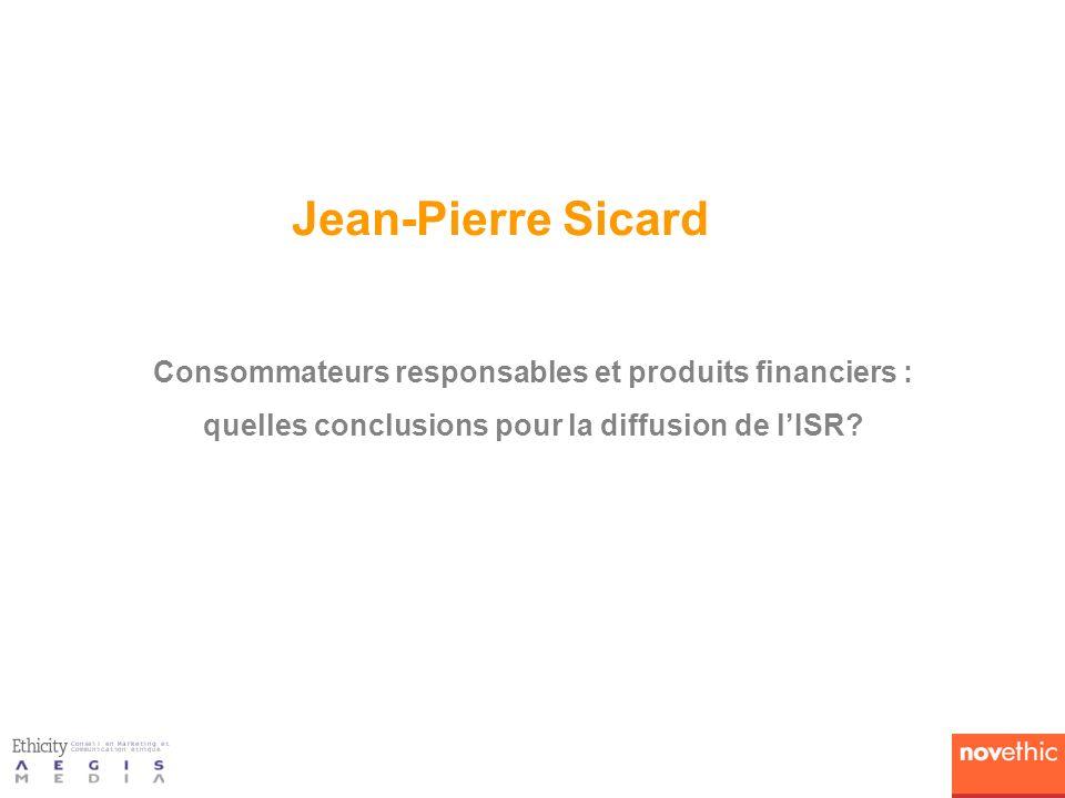 Jean-Pierre Sicard Consommateurs responsables et produits financiers : quelles conclusions pour la diffusion de lISR?