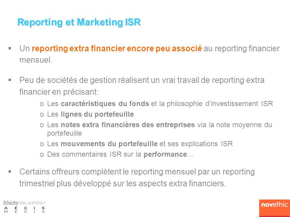 Reporting et Marketing ISR Un reporting extra financier encore peu associé au reporting financier mensuel. Peu de sociétés de gestion réalisent un vra