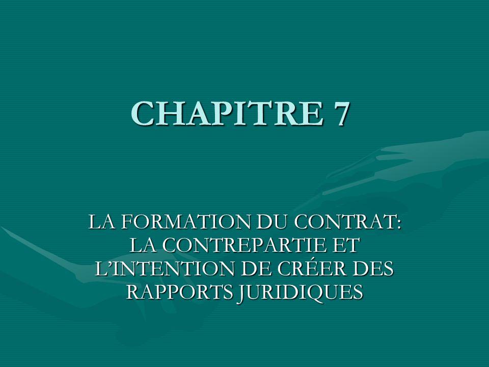 CHAPITRE 7 LA FORMATION DU CONTRAT: LA CONTREPARTIE ET LINTENTION DE CRÉER DES RAPPORTS JURIDIQUES
