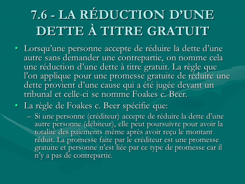 7.6 - LA RÉDUCTION DUNE DETTE À TITRE GRATUIT Lorsquune personne accepte de réduire la dette dune autre sans demander une contrepartie, on nomme cela