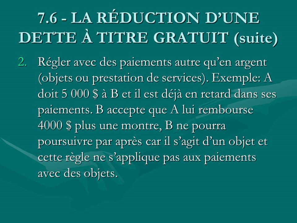 7.6 - LA RÉDUCTION DUNE DETTE À TITRE GRATUIT (suite) 2.Régler avec des paiements autre quen argent (objets ou prestation de services). Exemple: A doi